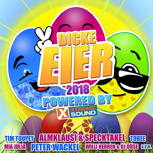 Dicke Eier 2018 powered by Xtreme Sound von Various Artists