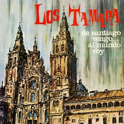 De Santiago vengo... al mundo voy de Los Tamara