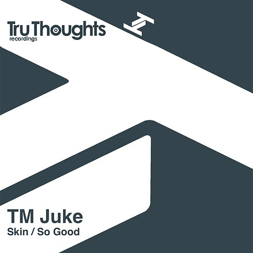 Skin / So Good by TM Juke