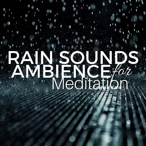 Rain Sounds Ambience for Meditation, Relaxation,    by