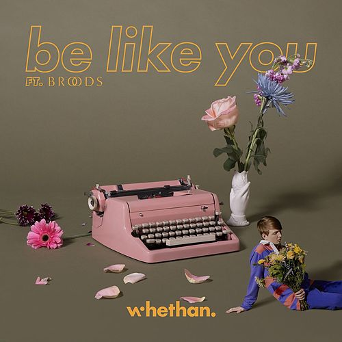 Be Like You (feat. Broods) von Whethan