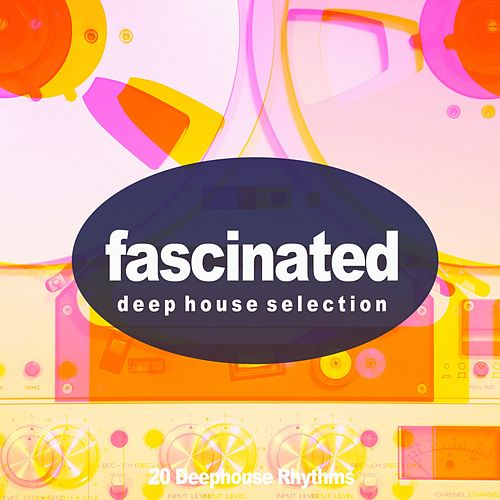 Fascinated, Deep House Selection (20 Deephouse Rhythms) by Various Artists