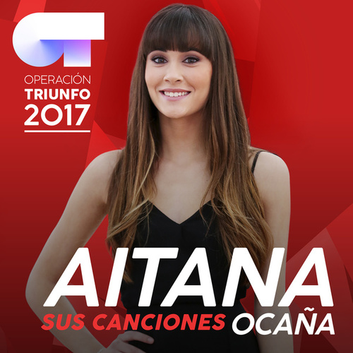 Sus Canciones (Operación Triunfo 2017) de Aitana Ocaña