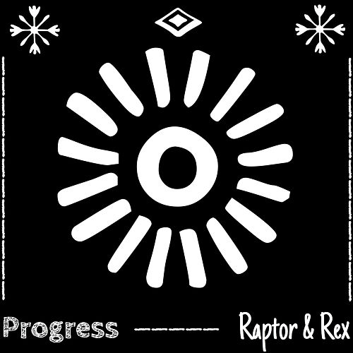 Progress by Raptor & Rex