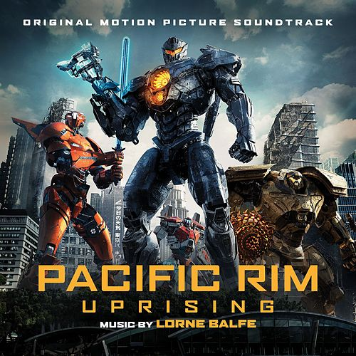 Pacific Rim Uprising (Original Motion Picture Soundtrack) by Various Artists