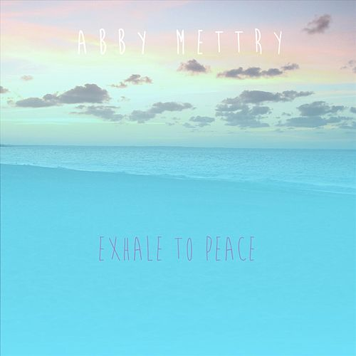 Exhale to Peace von Abby Mettry