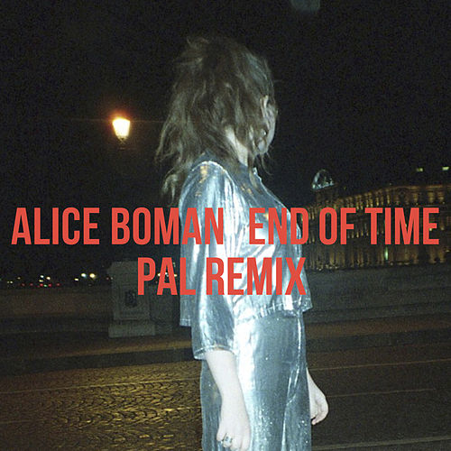 End Of Time (PAL Remix) by Alice Boman