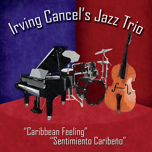 Caribbean Feeling: Sentimiento Caribeño by Irving Cancel's Jazz Trio