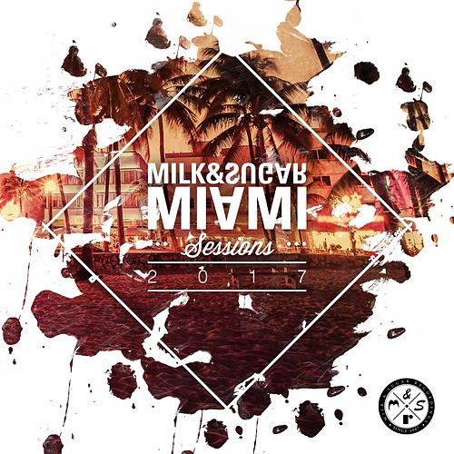 Milk & Sugar Miami Sessions 2017 von Various Artists