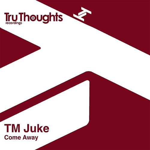 Come Away by TM Juke