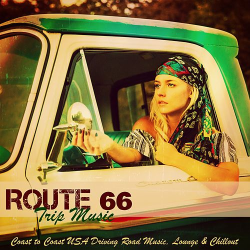 Route 66 Trip Music – Coast to Coast USA Driving Road Music, Lounge & Chillout by Various Artists