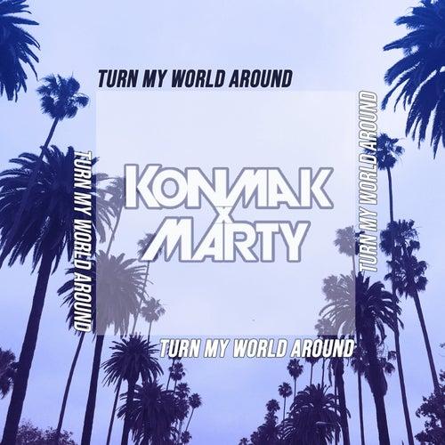 Turn My World Around by Konmak x Marty