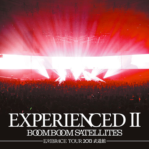 Experienced II (Embrace Tour 2013 Budokan) von Boom Boom Satellites