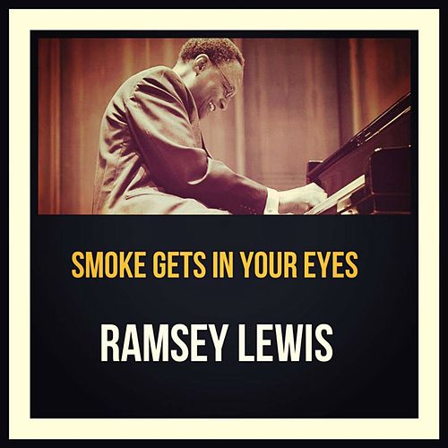 Smoke Gets in Your Eyes by Ramsey Lewis