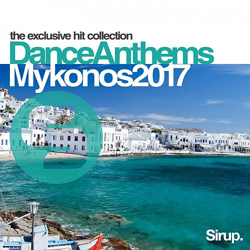 Sirup Dance Anthems Mykonos 2017 by Various Artists