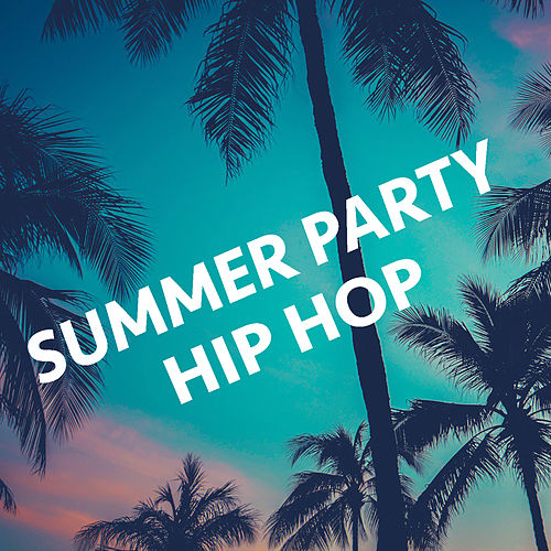 Summer Party Hip Hop by Various Artists