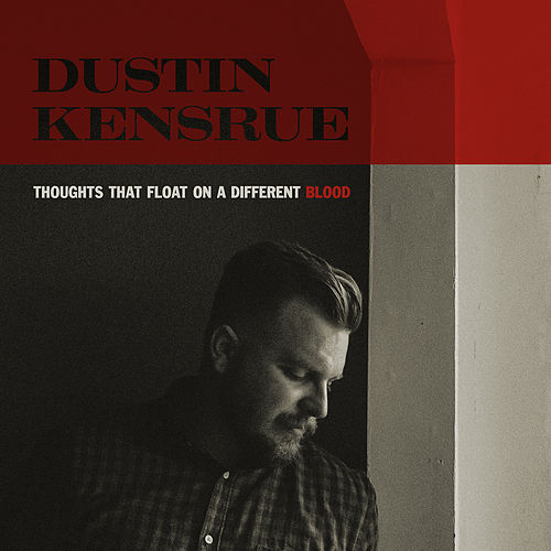Thoughts That Float on a Different Blood by Dustin Kensrue
