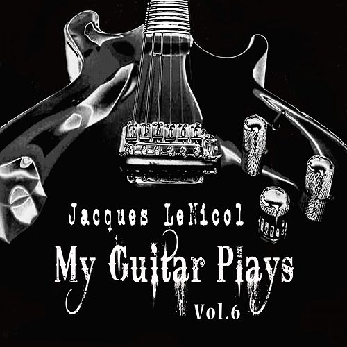 My Guitar Plays, Vol. 6 de Jacques LeNicol