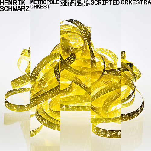 Scripted Orkestra - Conducted by Jules Buckley by Henrik Schwarz