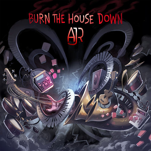 Burn the House Down by AJR : Napster