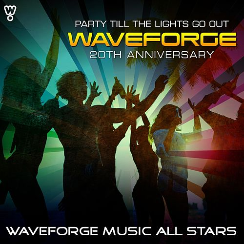 Waveforge 20th Anniversary (Party Till the Lights Go Out) by Waveforge Music All Stars