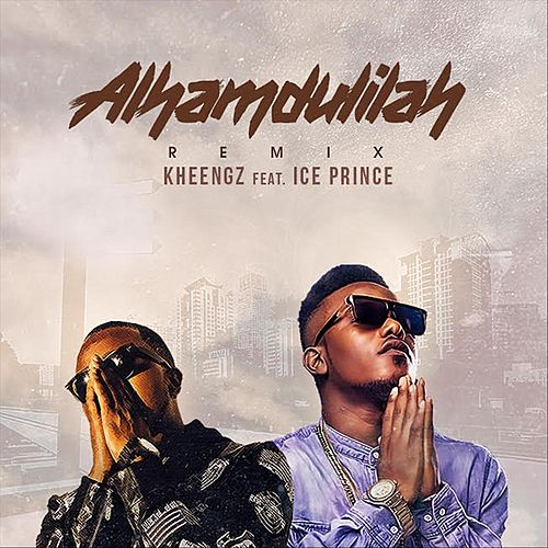 Alhamdulillah (Remix) [feat. Ice Prince] by Kheengz