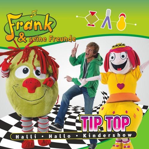 Tip Top Halli Hallo Kindershow by Frank Und Seine Freunde (