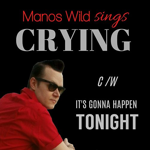 Crying / It's Gonna Happen Tonight by Manos Wild