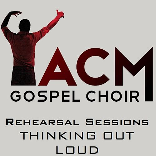 Thinking Out Loud by ACM Gospel Choir
