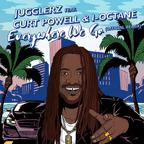 Everywhere We Go (Official Remix) [feat. I-Octane & Curt Powell] von Jugglerz