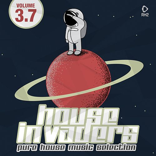 House Invaders - Pure House Music, Vol. 3.7 von Various Artists