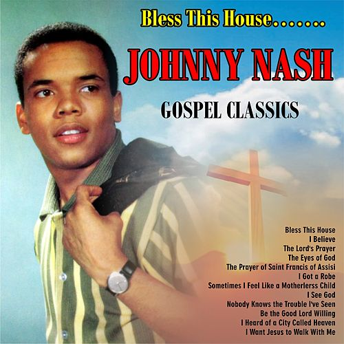 Bless This House……..Gospel Classics de Johnny Nash