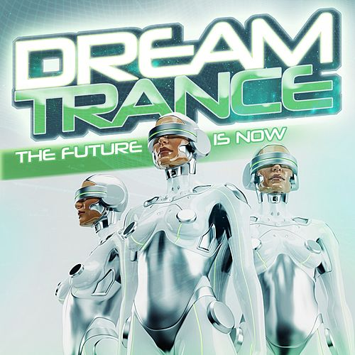 Dream Trance: The Future Is Now de Various Artists