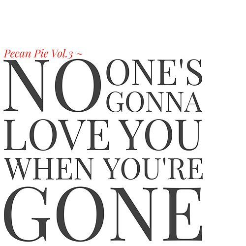 Pecan Pie, Vol. 3 - No One's Gonna Love You When You're Gone di Various Artists