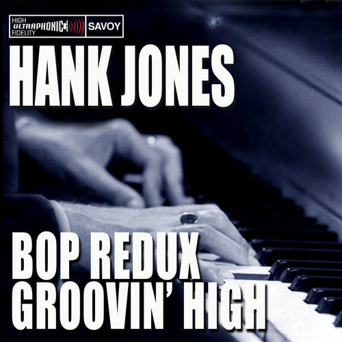 Bop Redux / Groovin' High de Hank Jones
