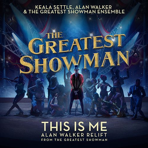 This Is Me (Alan Walker Relift (From 'The Greatest Showman')) by The Greatest Showman Ensemble