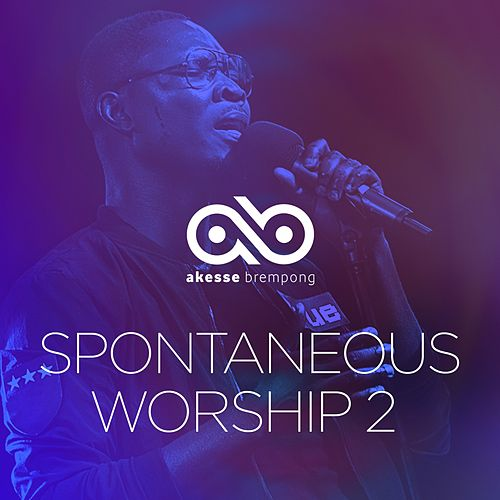 Spontaneous Worship 2 by Akesse Brempong
