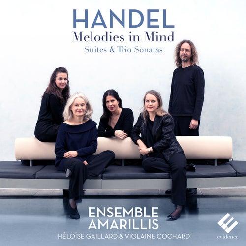 Handel: Melodies in Mind (Suites & Trio Sonatas) by Ensemble Amarillis