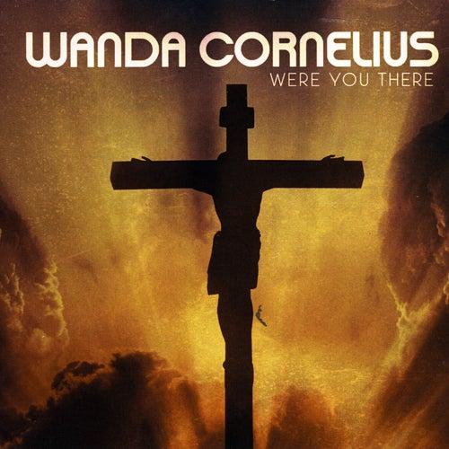 Were You There von Wanda Cornelius
