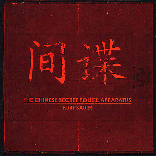 The Chinese Secret Police Apparatus de Kurt Bauer