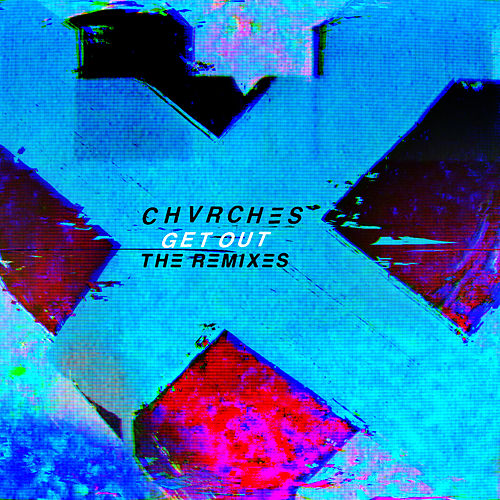 Get Out (The Remixes) by Chvrches