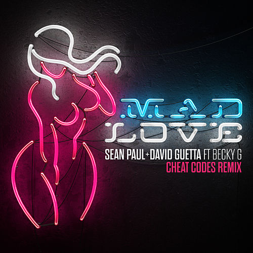 Mad Love (Cheat Codes Remix) by Sean Paul & David Guetta