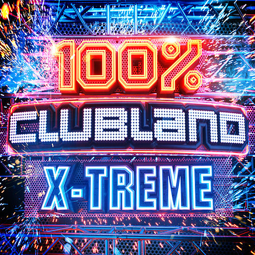 100% Clubland X-Treme by Various Artists