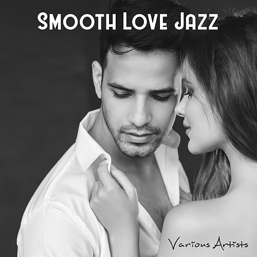 Smooth Love Jazz (Music for Lovers) de Various Artists