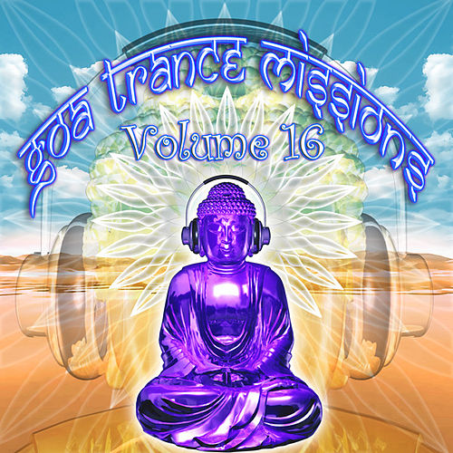 Goa Trance Missions v.16 (Best of Psy Techno, Hard Dance, Progressive Tech House Anthems) by Goa Doc