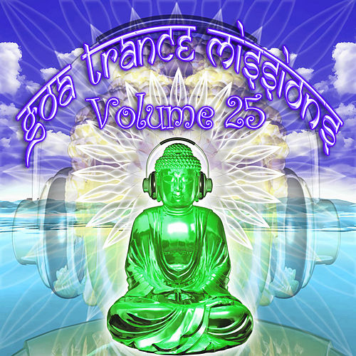 Goa Trance Missions v.25 (Best of Psy Techno, Hard Dance, Progressive Tech House Anthems) by Goa Doc