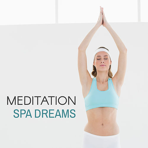 Meditation Spa Dreams by Relaxing Spa Music