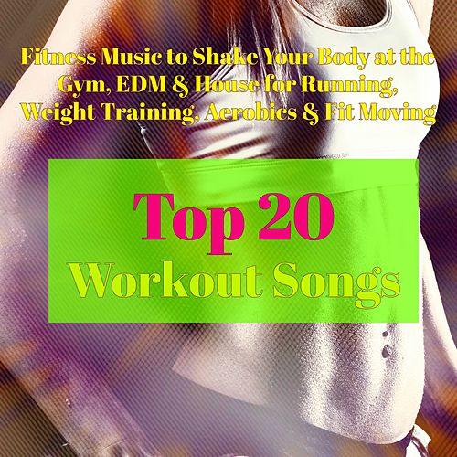 Top 20 Workout Songs – Fitness Music to Shake Your    by
