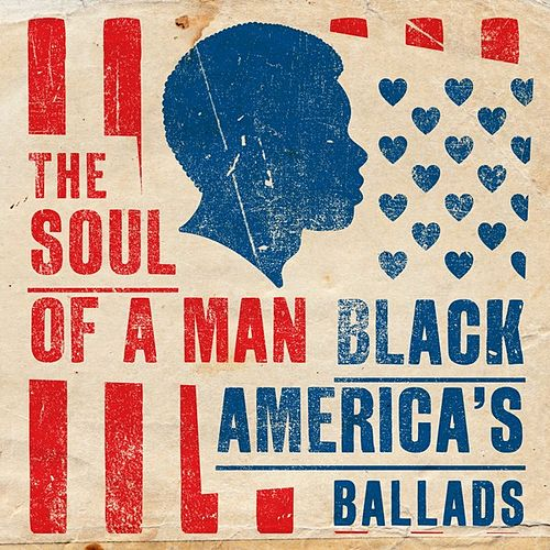 The Soul of a Man: Black America's Ballads by Various Artists