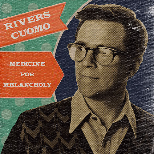 Medicine for Melancholy by Rivers Cuomo